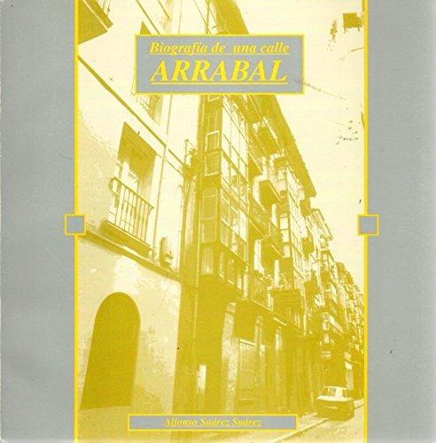Biografía de una calle Arrabal . - Suárez Suárez, Alfonso