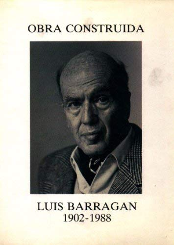 Luis Barragan 1902-1988 Obra Construida: Barragan, Luis and