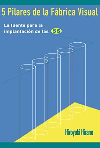 9788487022371: 5 Pilares de la Fabrica Visual: La fuente para la implantacion de las 5S: La Biblia Para La Implantacion De Las 5s: La Biblia Para La Implantaci??n De Las 5s
