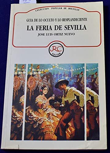 9788487041273: Feria de Sevilla: Guia de Lo Oculto y Lo Resplandeciente.