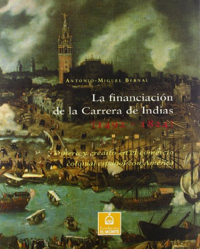 La financiacion de la carrera de Indias (1492-1824): Dinero y credito en el comercio colonial ...
