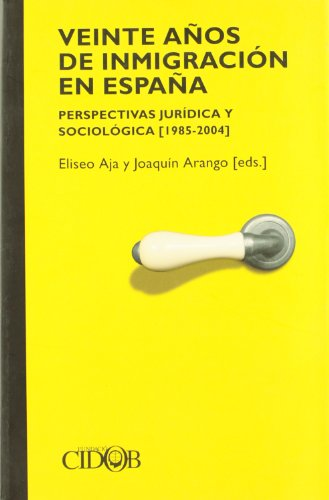 9788487072628: Veinte anos de inmigracion en Espana/ Twenty Years of Immigration in Spain: Perspectivas juridica y sociologica 1985-2004/ Juridical and Sociological Perspectives 1985-2004 (Spanish Edition)