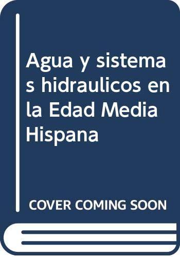 9788487090301: Agua y sistemas hidraulicos en la edad media hispana