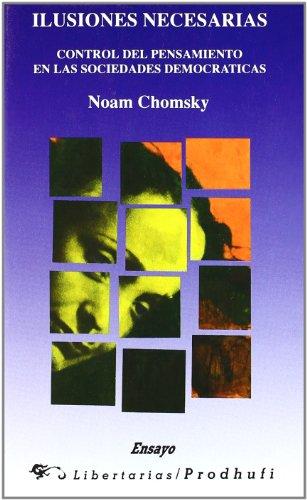 9788487095900: Ilusiones Necesarias : Control De Pensamiento En Las Sociedades Democraticas
