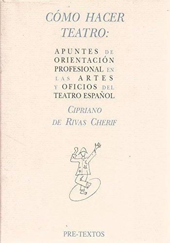 9788487101427: Cómo hacer teatro: Apuntes de orientación profesional en las artes y oficios del teatro español ( Hispánicas)