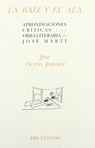 9788487101830: La raiz y el ala: Approximaciones criticas a la obra literaria de Jose Marti (Pre-Textos) (Spanish Edition)