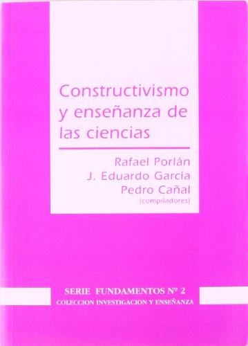 CONSTRUCTIVISMO Y ENSEÑANZA DE LAS CIENCIAS: PORLÁN, RAFAEL;GARCÍA, J. EDUARDO;CAÑAL, PEDRO