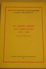 El Asedio Aereo de Tarragona, 1937-1939: Huix, Francisco J. Gonzalez