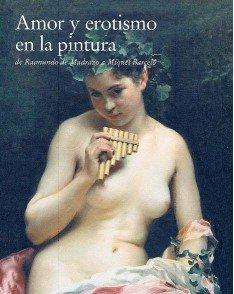 9788487132711: Amor y erotismo en la pintura de raimundo de madrazo a miquel barcelo