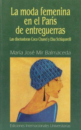 9788487155420: La moda femenina en el París de entreguerras: las diseñadoras Coco Chanel y Elsa Schiaparelli (Letras)
