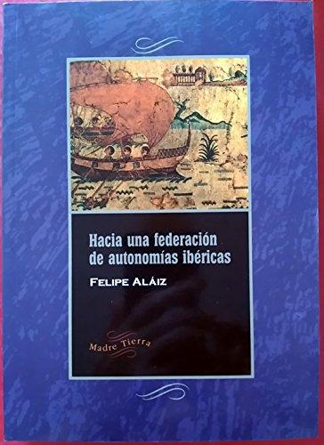 Hacia una federación de autonomías ibéricas: Felipe Aláiz