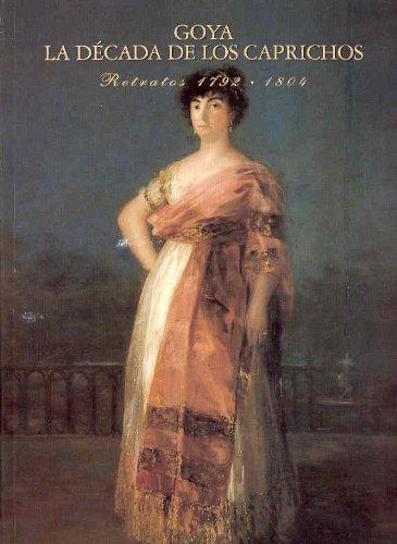 9788487181108: Goya: la decada de los caprichos (retratos 1792-1804) (cat.exposicion)