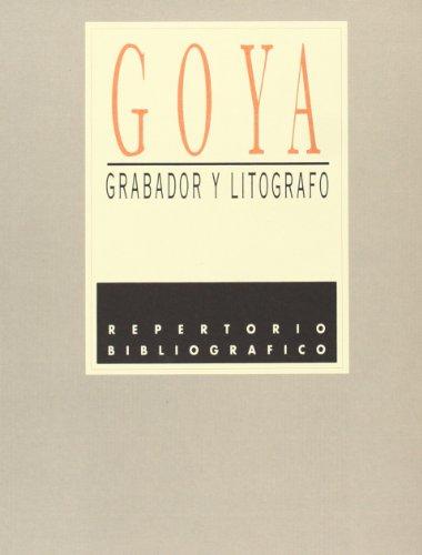 Goya Grabador y Litografo. Repertorio Bibliografico: Blas, Javier (Coordinacion)