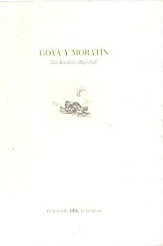 9788487184437: Goya y moratin : (en burdeos 1824-1828)