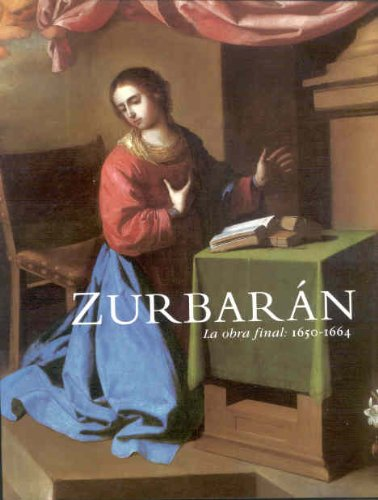9788487184567: Zurbaran : La obra final, 1650-1664 [catalog from exhibition at Sala BBK, Museo de Ballas Artes de Bilbao, 2000] (Spanish Edition)