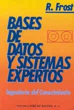 BASES DE DATOS Y SISTEMAS EXPERTOS INGENIERÍA: FROST, R. [CALLE