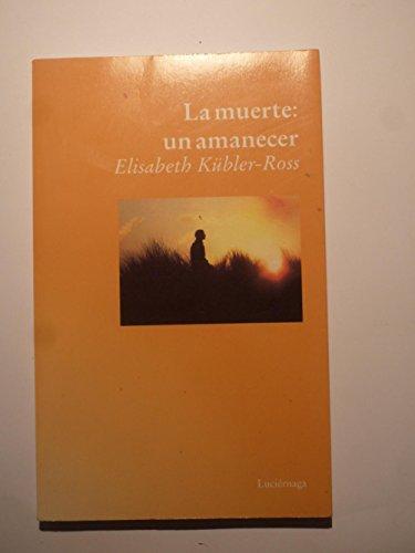 9788487232022: La muerte: un amanecer (ELISABETH KUBLER-ROSS)