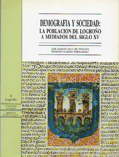 9788487252716: Demografía y sociedad: La población de Logroño a mediados del siglo XV (Spanish Edition)