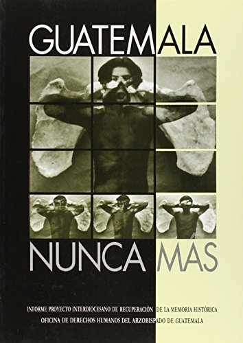 Guatemala, Nunca Mas: Informe Del Proyecto Interdiocesano Recuperacion De La Memoria Historica: ...