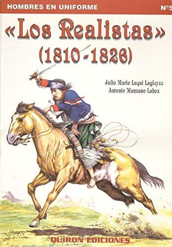 9788487314353: Los realistas, 1810-1826: Virreinatos del Perú y del Río de la Plata y Capitanía General de Chile (Hombres en uniforme) (Spanish Edition)