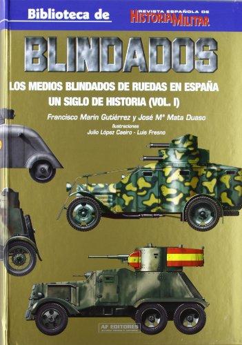 9788487314964: BLINDADOS: LOS MEDIOS BLINDADOS DE RUEDAS EN ESPAÑA. UN SIGLO DE HISTORIA (VOL. 1)