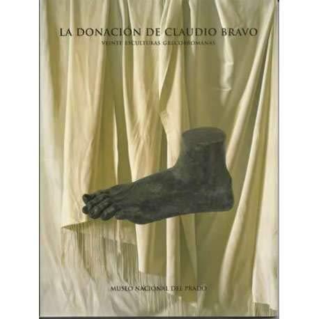 La donacion de Claudio Bravo: veinte esculturas: VV. AA.