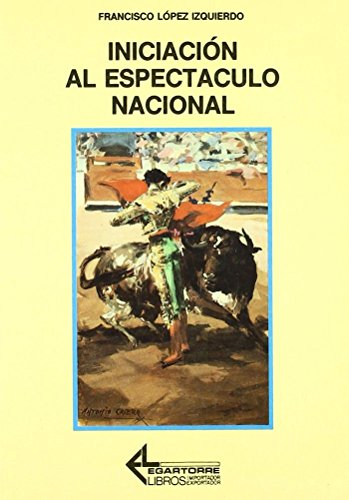 INICIACIÓN AL ESPECTÁCULO NACIONAL: LÓPEZ IZQUIERDO, Francisco