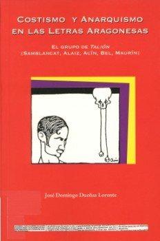 9788487333415: Costismo y anarquismo en las letras aragonesas: El grupo de Talión (Samblancat, Alaiz, Acín, Bel, Maurín) (Fundación...