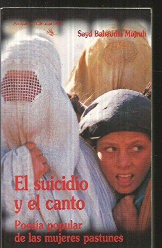 9788487354106: SUICIDIO Y EL CANTO, EL Poesía popular para las mujeres pastunes