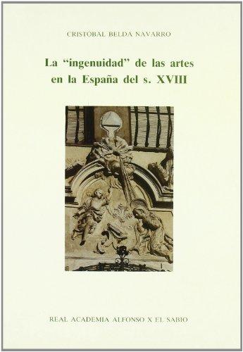 """9788487408571: La """"ingenuidad"""" de las artes en la España del s. XVIII (Spanish Edition)"""