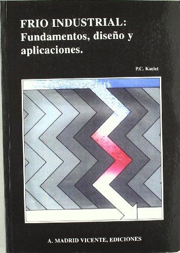 Frio industrial: fundamentos, diseÑo y aplicaciones: Koelet, P. C.