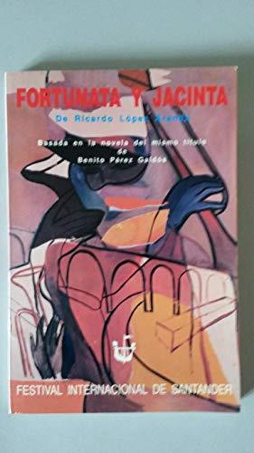 FORTUNATA Y JACINTA (ADAPTACIÓN TEATRAL) - RICARDO LÓPEZ ARANDA. Original de Benito Pérez Galdós