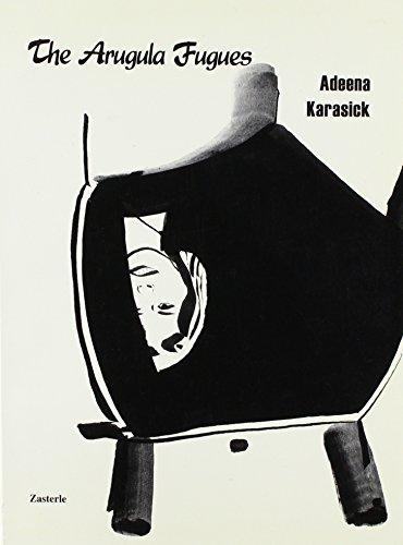 The Arugula Fugues: Karasick, Adeena