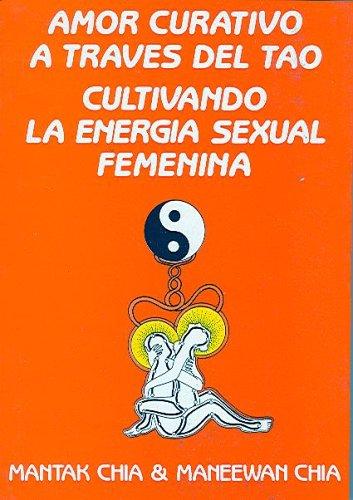 9788487476464: Amor Curativo A Traves Del Tao/love Cures Through Tao: Cultivando La Energia Sexual Femenina/cultivating The Femines' Sexual Energy (Spanish Edition)