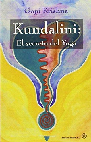 Kundalini: El secreto del yoga,: Gopi Krishna/Alonso Rey,