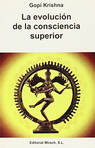Evolucion de La Consciencia Superior (Spanish Edition) (8487476872) by Gopi Krishna
