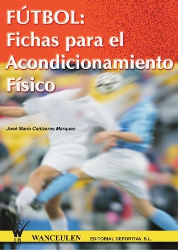 Fútbol: fichas para el acondicionamiento físico (Spanish Edition): Ca�izares, Jos� M�