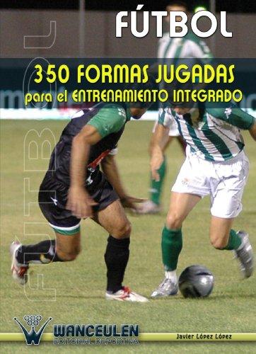 9788487520945: Fútbol: 350 Formas Jugadas Para El Entrenamiento Integrado