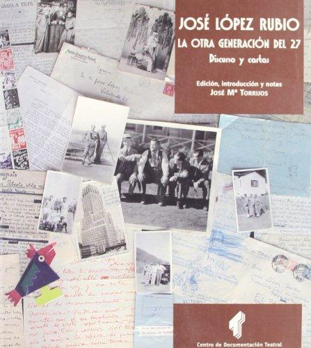 9788487583742: José López Rubio. La otra generación del 27. Discursos y cartas