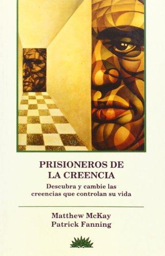 Prisioneros de la Creencia. Descubra y Cambie: Mackay, Matthew; Fanning,