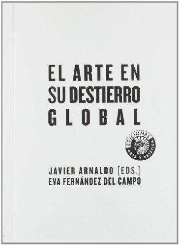 EL ARTE EN SU DESTIERRO GLOBAL: JAVIER ARNALDO Y