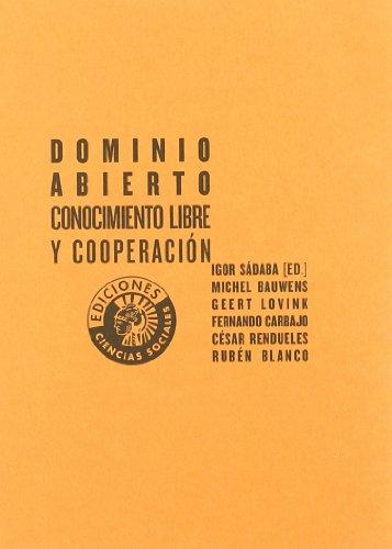 DOMINIO ABIERTO, CONOCIMIENTO LIBRE Y COOPERACION - Michel Bauwens, Geert Lovink, Fernando Carbajo, Rubén Blanco, Igor Sádaba y César Rendueles