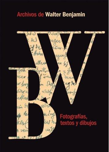 9788487619809: Archivos de Walter Benjamin. Fotografías, textos y dibujos
