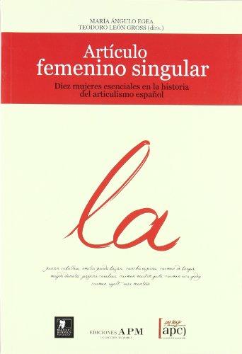 9788487641459: Artaiculo Femenino Singular: Diez Mujeres Fundamentales En La Historia del Artaiculismo Literario Espaanol