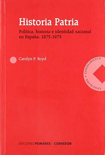 9788487682360: Historia patria: politica, historia e identidad nacional en España, 1875-1975