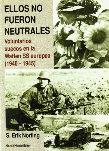 9788487690495: Ellos no fueron neutrales (voluntarios suecos en la waffen ss europea, 1940-1945)