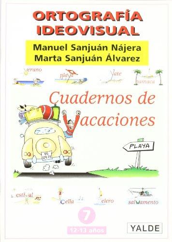 Ortografía ideovisual. Cuadernos de vacaciones nº 7: Sanjuán Nájera, Manuel/