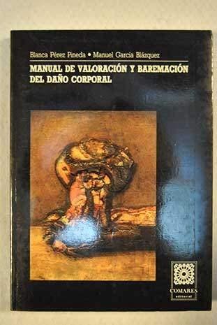 9788487708237: Manual de valoración y baremación del daño corporal: Especialmente concebido para jueces, fiscales y abogados (Biblioteca Comares de ciencia jurídica) (Spanish Edition)