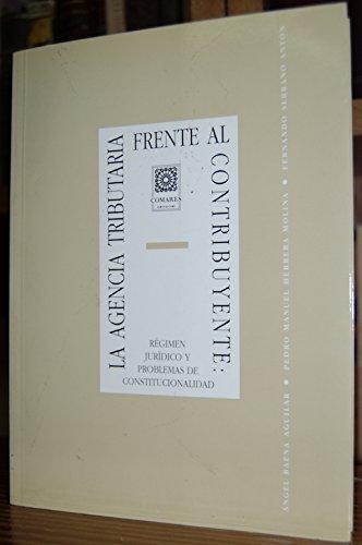 9788487708657: La agencia tributaria frente al contribuyente: Régimen jurídico y problemas de constitucionalidad (Biblioteca Comares de ciencia jurídica) (Spanish Edition)