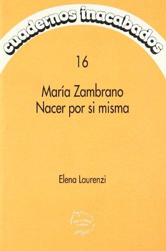 9788487715433: María Zambrano, nacer por sí misma (Cuadernos inacabados) (Spanish Edition)